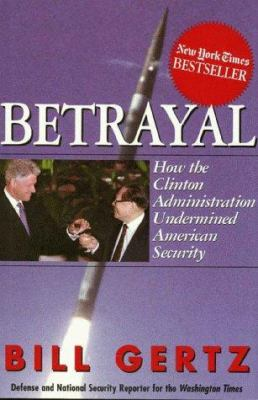 Cover image for Betrayal : how the Clinton administration undermined American security