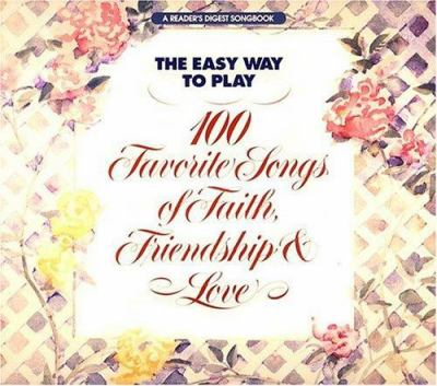 Cover image for The Easy way to play 100 favorite songs of faith, friendship & love