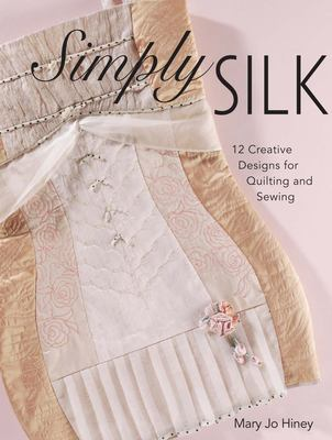 Cover image for Simply silk : 12 creative designs for quilting and sewing