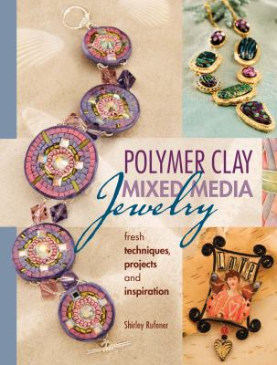 Cover image for Polymer clay mixed media jewelry : fresh techniques, projects and inspiration