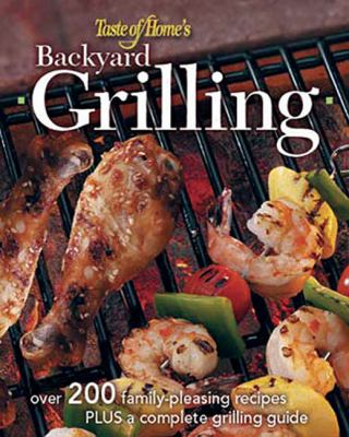 Cover image for Taste of home backyard grilling : 323 family-pleasing recipes plus complete grilling guides