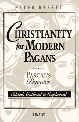 Cover image for Christianity for modern pagans : Pascal's Pensées edited, outlined, and explained