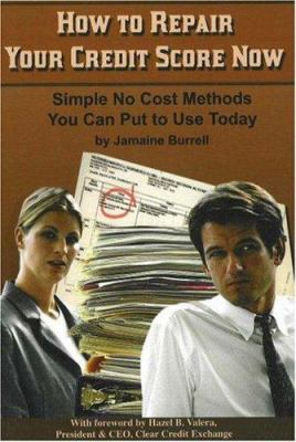 Cover image for How to repair your credit score now : simple no cost methods you can put to use today