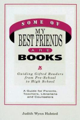 Cover image for Some of my best friends are books : guiding gifted readers from preschool to high school