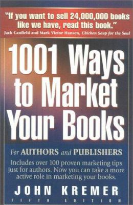 Cover image for 1001 ways to market your books : for authors and publishers : includes over 100 special marketing tips just for authors : now you can take a more active role in marketing your books