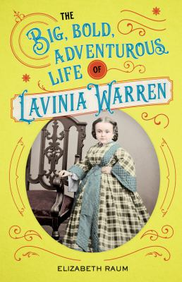 Cover image for The big, bold, adventurous life of Lavinia Warren