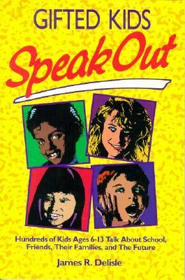Cover image for Gifted kids speak out : hundreds of kids ages 6-13 talk about school, friends, their families, and the future