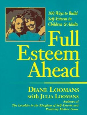 Cover image for Full esteem ahead : 100 ways to teach values and build self-esteem for all ages