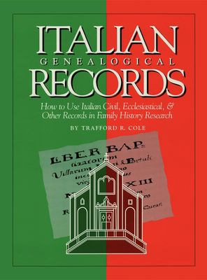 Cover image for Italian genealogical records : how to use Italian civil, ecclesiastical & other records in family history research
