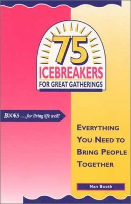 Cover image for 75 icebreakers for great gatherings : everything you need to bring people together