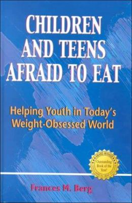 Cover image for Children and teens afraid to eat : helping youth in today's weight-obsessed world