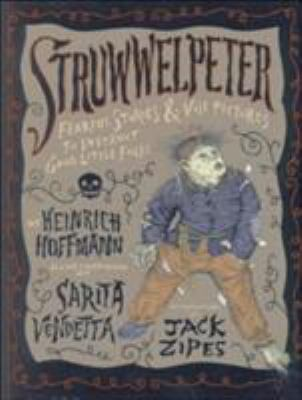 Cover image for Struwwelpeter : fearful stories and vile pictures to instruct good little folks
