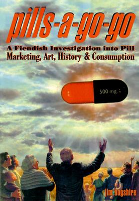 Cover image for Pills-a-go-go : a fiendish investigation into pill marketing, art, history and consumption