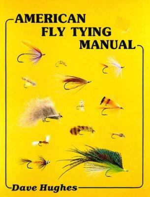 Cover image for American fly tying manual : dressings, and methods for tying nearly 300 of America's most popular patterns