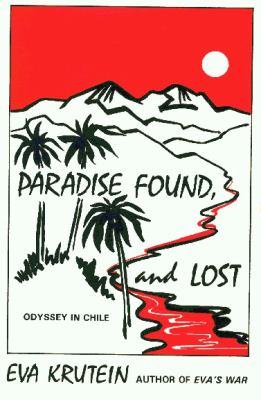 Cover image for Paradise found, and lost : odyssey in Chile