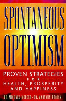 Cover image for Spontaneous optimism : proven strategies for health, prosperity & happiness