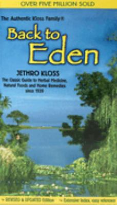Cover image for Back to Eden : a human interest story of health and restoration to be found in herb, root, and bark