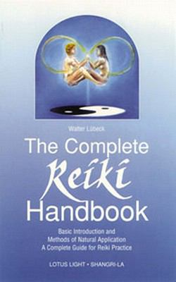 Cover image for The complete Reiki handbook : basic introduction and methods of natural application : a complete guide for Reiki practice