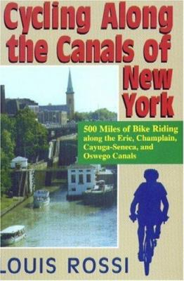 Cover image for Cycling along the canals of New York : 500 miles of bike riding along the Erie, Champlain, Cayugaseneca, and Oswego canals