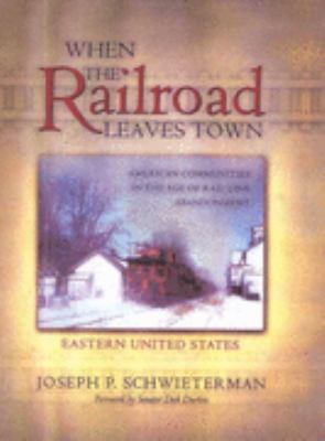 Cover image for When the railroad leaves town : American communities in the age of rail line abandonment