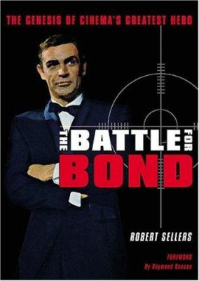 Cover image for The battle for Bond : the genesis of cinema's greatest hero