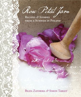 Cover image for Rose petal jam : recipes & stories from a summer in Poland