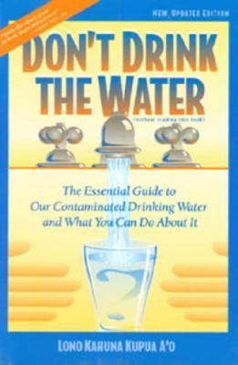Cover image for Don't drink the water (without reading this book) : the essential guide to our contaminated drinking water and what you can do about it