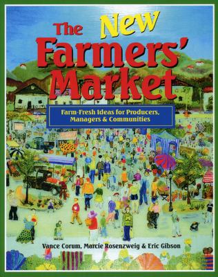 Cover image for The new farmers' market : farm-fresh ideas for producers, managers & communities