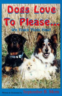 Cover image for Dogs love to please-- we teach them how! : the safe & gentle guide to dog obedience training through interspecies communication