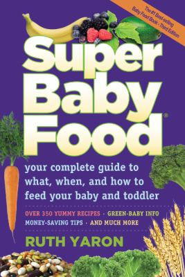 Cover image for Super baby food : your complete guide to what, when and how to feed your baby and toddler