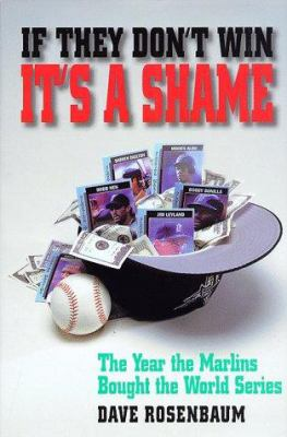 Cover image for If they don't win it's a shame : the year the Marlins bought the World Series