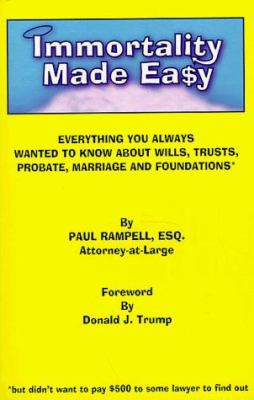 Cover image for Immortality made easy : everything you always wanted to know about wills, trusts, probate, marriage and foundations : but didn't want to pay $500 to some lawyer to find out