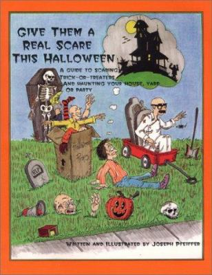 Cover image for Give them a real scare this Halloween : a guide to scaring trick-or-treaters, and haunting your house, yard, or party