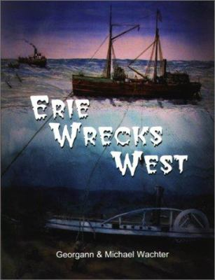 Cover image for Erie wrecks West : a guide to shipwrecks of Western Lake Erie