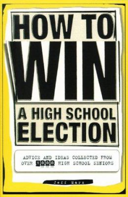 Cover image for How to win a high school election : advice and ideas collected from over 1000 high school seniors