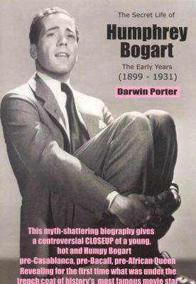 Cover image for The secret life of Humphrey Bogart : the early years (1899-1931)