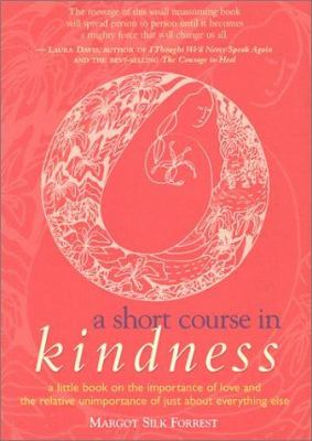 Cover image for A short course in kindness : a little book on the importance of love and the relative unimportance of just about everything else
