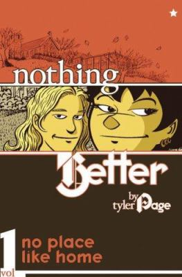 Cover image for Nothing better. Vol. 1, No place like home