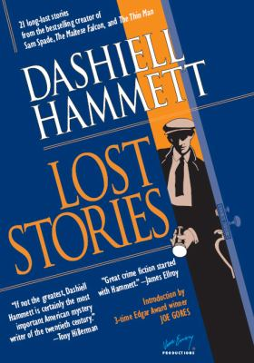 Cover image for Lost stories : 21 long-lost stories from the best-selling creator of Sam Spade, The Maltese Falcon, and The Thin Man
