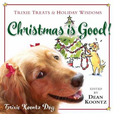 Cover image for Christmas is good : Trixie treats & holiday wisdom