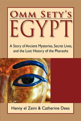 Cover image for Omm Sety's Egypt : a story of ancient mysteries, secret lives, and the lost history of the Pharaohs