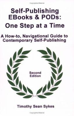 Cover image for Self-publishing ebooks & PODs : one step at a time : a how-to navigational guide to contemporary self-publishing