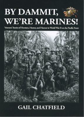 Cover image for By dammit, we're Marines! : veterans' stories of the heroism, horror, and humor in World War II on the Pacific front