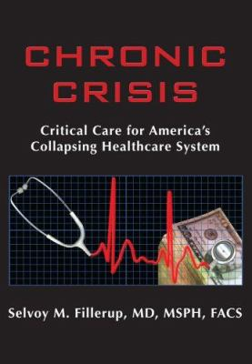 Cover image for Chronic crisis : critical care for America's collapsing healthcare system
