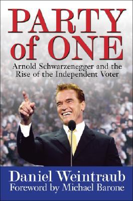Cover image for Party of one : Arnold Schwarzenegger and the rise of the independent voter