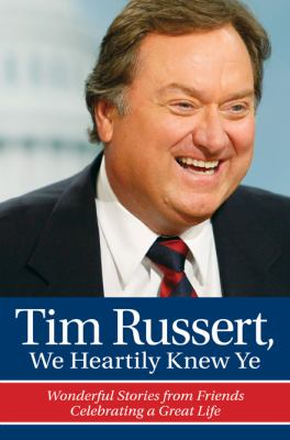 Cover image for Tim Russert, we heartily knew ye : wonderful stories from friends celebrating a great life