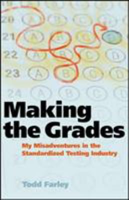 Cover image for Making the grades : my misadventures in the standardized testing industry