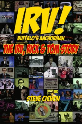 Cover image for Irv! Buffalo's anchorman : the Irv, Rick, & Tom story