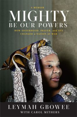 Cover image for Mighty be our powers : how sisterhood, prayer, and sex changed a nation at war : a memoir