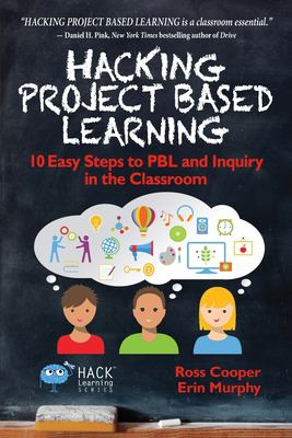 Cover image for Hacking project based learning : 10 easy steps to PBL and inquiry in the classroom
